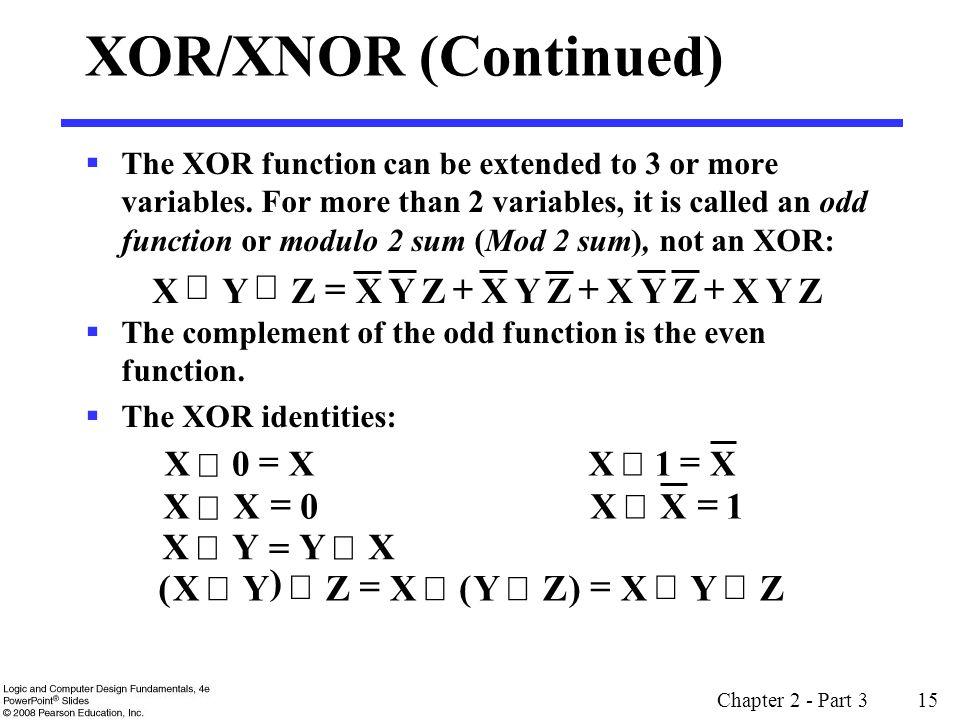 XOR/XNOR (Continued) Z Y X Å Å = + + + = Y Z ) ( X 1 Å = =