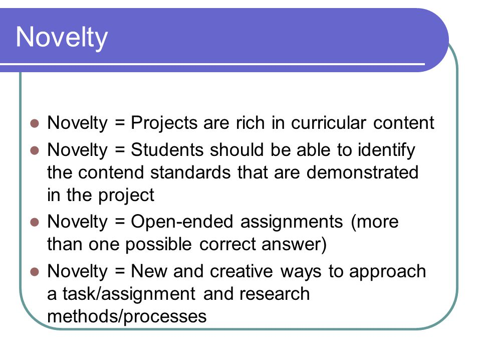 Novelty Novelty = Projects are rich in curricular content
