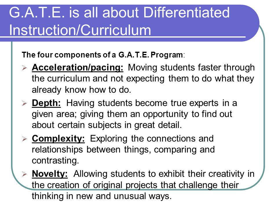 G.A.T.E. is all about Differentiated Instruction/Curriculum