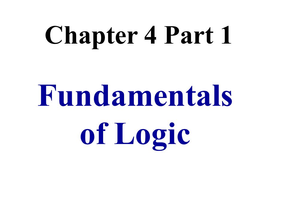 Chapter 4 Part 1 Fundamentals of Logic