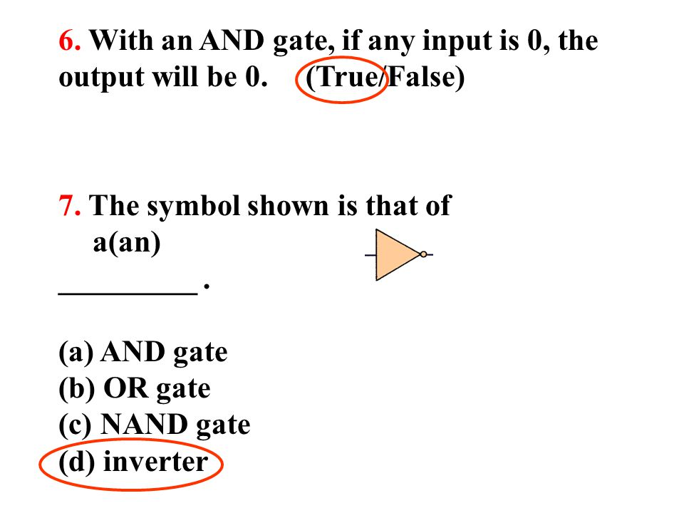 6. With an AND gate, if any input is 0, the output will be 0