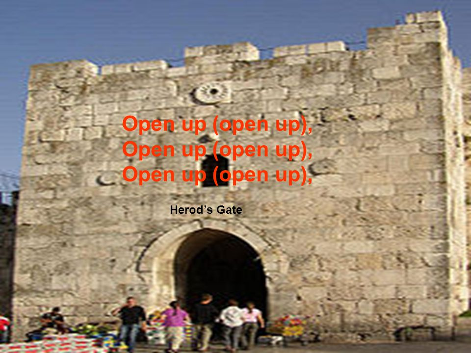 Open up (open up), Herod's Gate