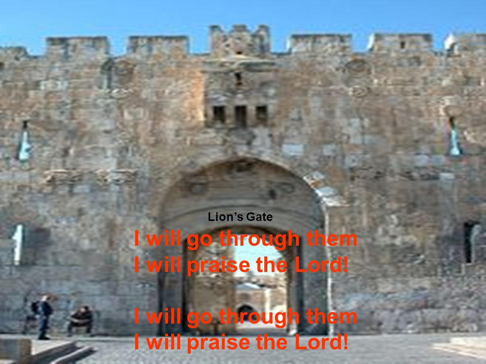 Lion's Gate I will go through them I will praise the Lord!