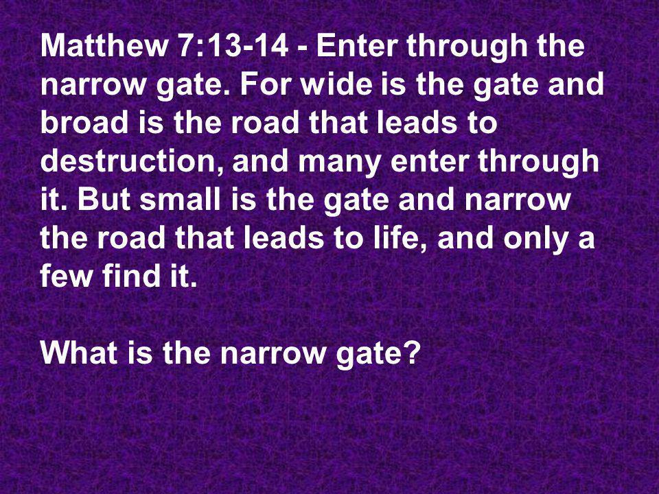 Matthew 7:13-14 - Enter through the narrow gate