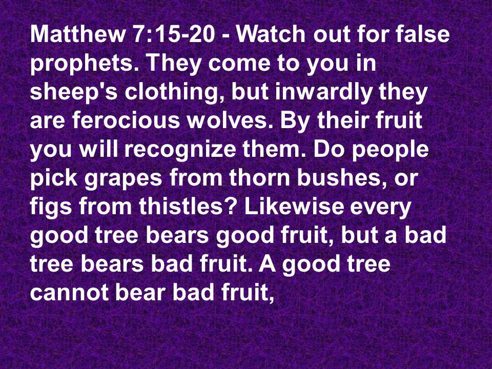 Matthew 7:15-20 - Watch out for false prophets