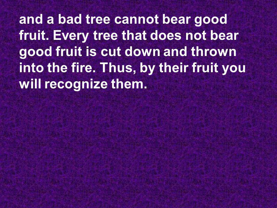 and a bad tree cannot bear good fruit