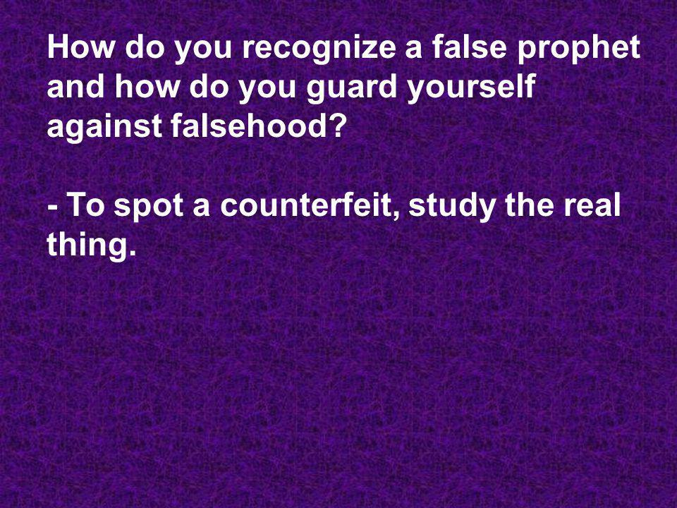 How do you recognize a false prophet and how do you guard yourself against falsehood.