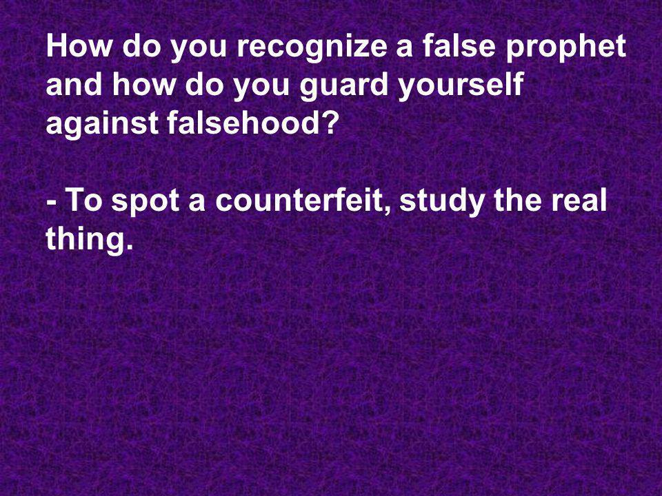 How do you recognize a false prophet and how do you guard yourself against falsehood.