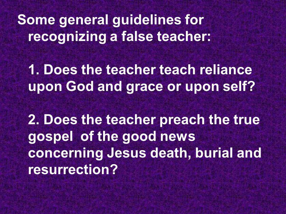 Some general guidelines for recognizing a false teacher: 1
