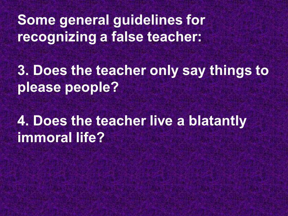 Some general guidelines for recognizing a false teacher: 3