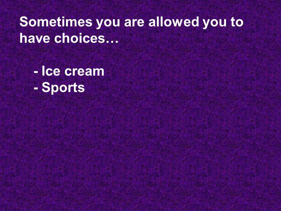 Sometimes you are allowed you to have choices…