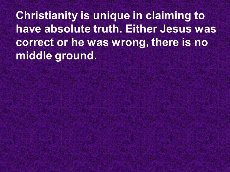 Christianity is unique in claiming to have absolute truth