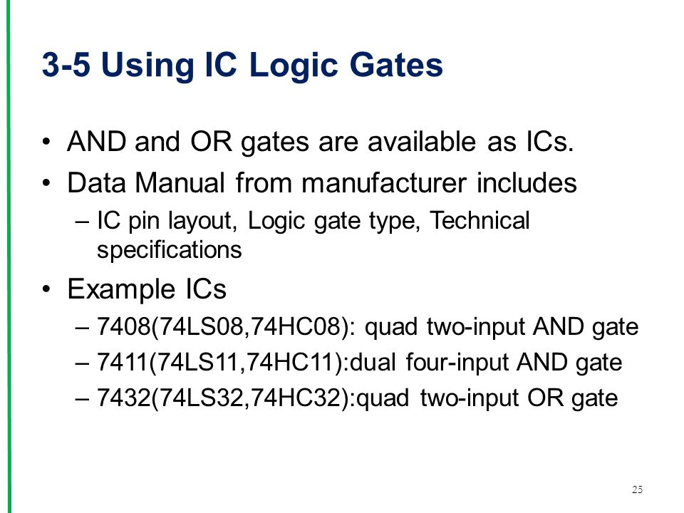 3-5 Using IC Logic Gates AND and OR gates are available as ICs.
