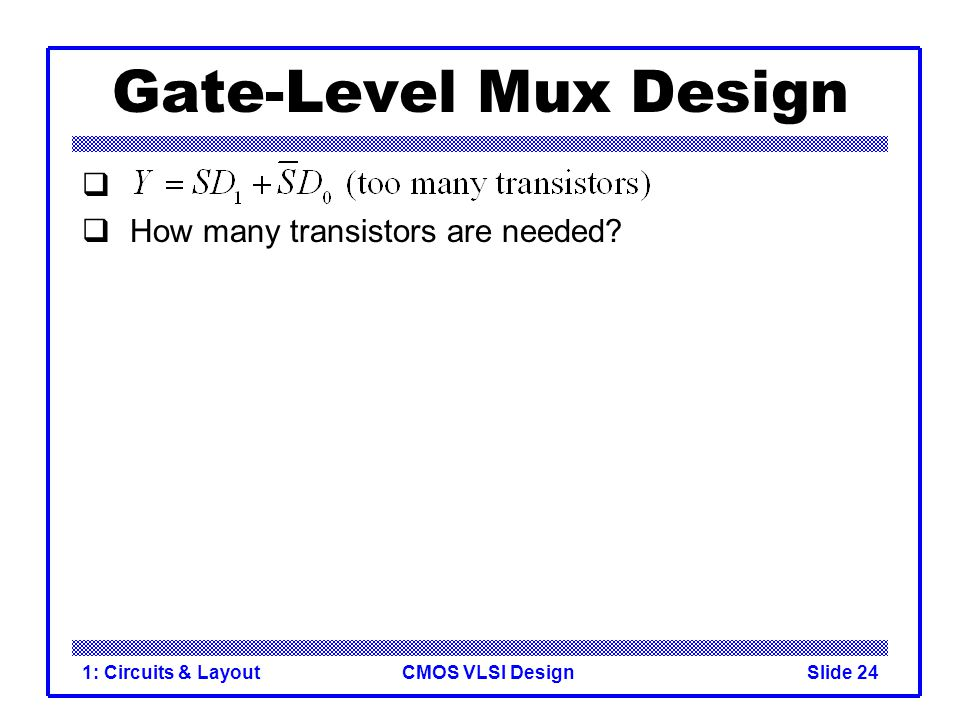 Gate-Level Mux Design How many transistors are needed