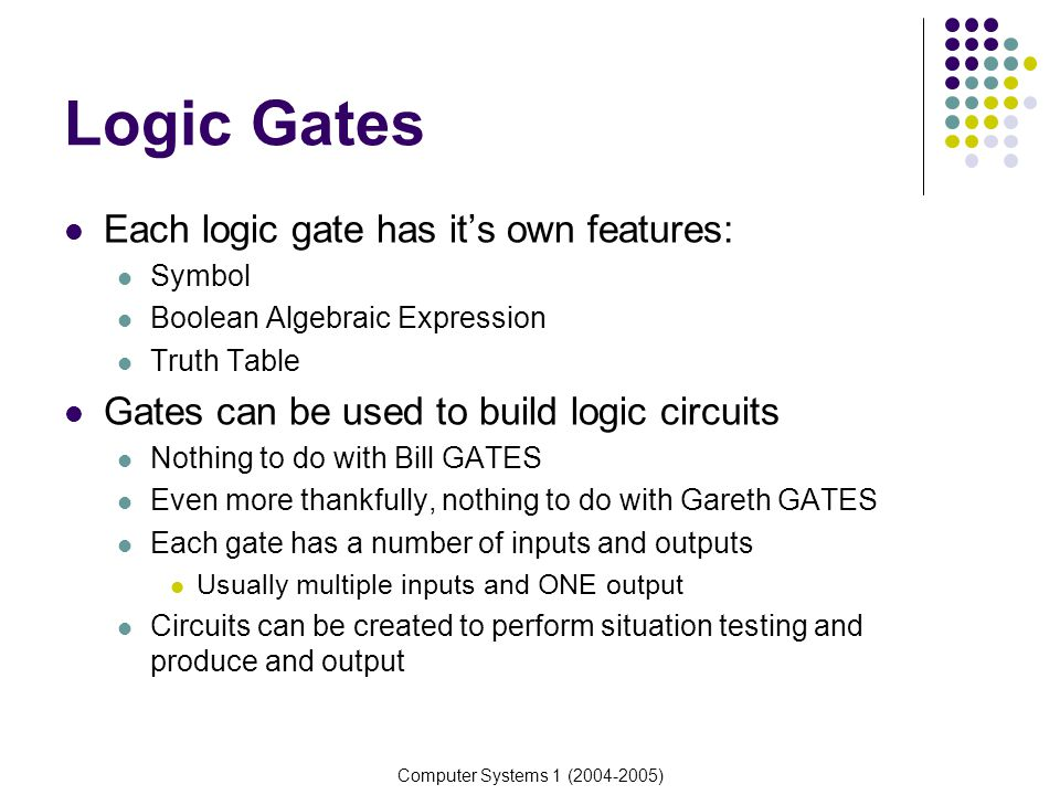 Logic Gates Each logic gate has it's own features: