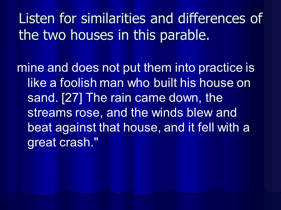 Listen for similarities and differences of the two houses in this parable.