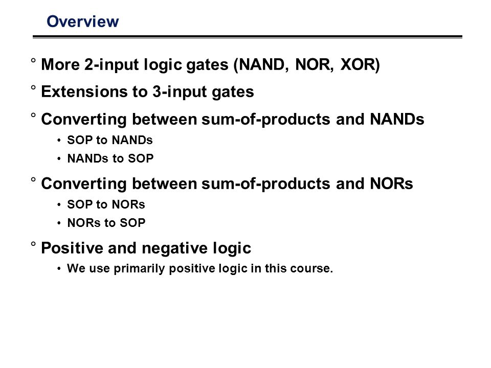 More 2-input logic gates (NAND, NOR, XOR) Extensions to 3-input gates