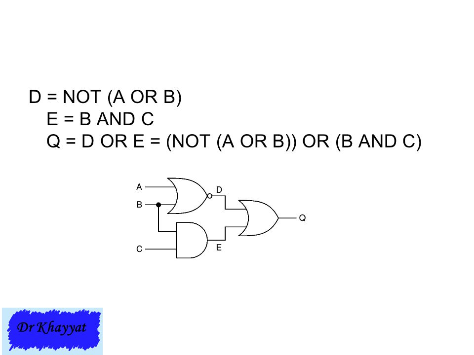 D = NOT (A OR B) E = B AND C Q = D OR E = (NOT (A OR B)) OR (B AND C)