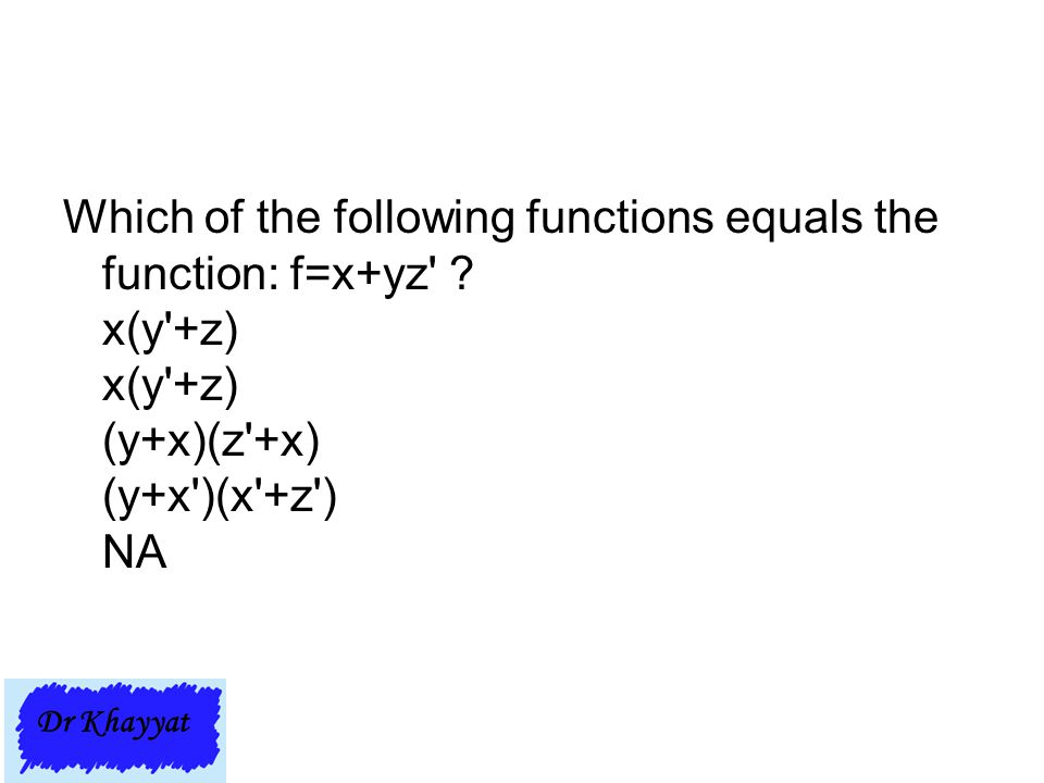 Which of the following functions equals the function: f=x+yz