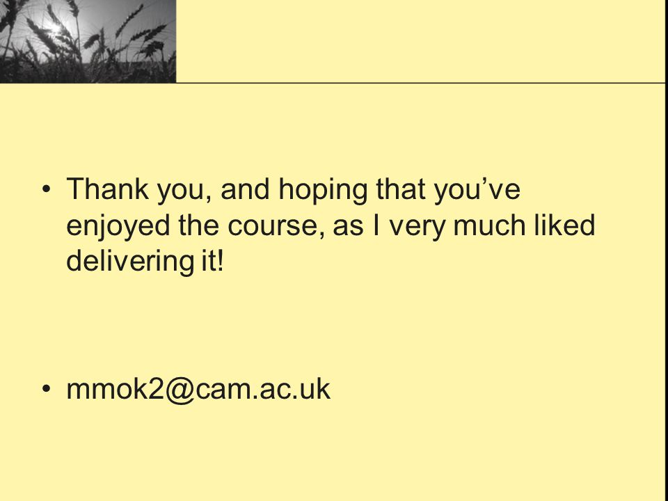 Thank you, and hoping that you've enjoyed the course, as I very much liked delivering it!