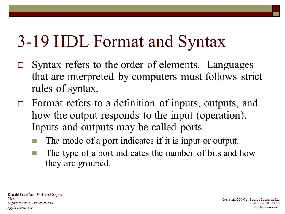 3-19 HDL Format and Syntax Syntax refers to the order of elements. Languages that are interpreted by computers must follows strict rules of syntax.