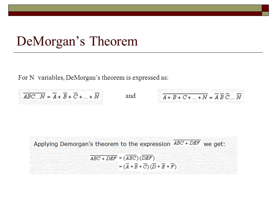 DeMorgan's Theorem For N variables, DeMorgan's theorem is expressed as: and
