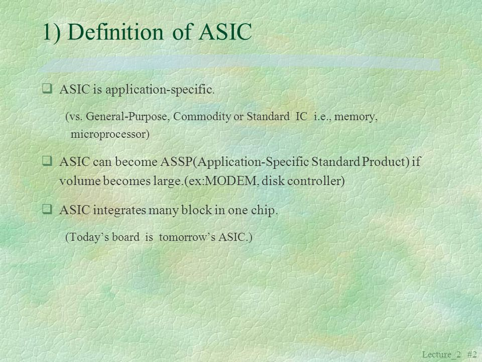 1) Definition of ASIC ASIC is application-specific.