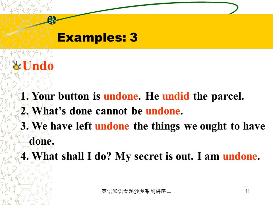 Examples: 3 Undo 1. Your button is undone. He undid the parcel.