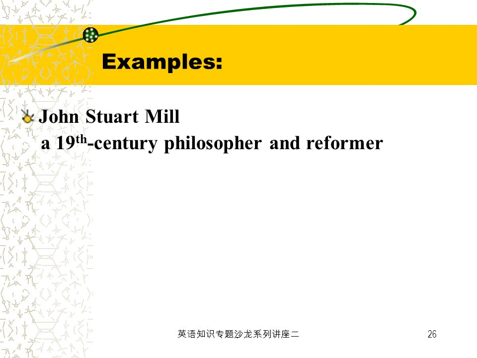 Examples: John Stuart Mill a 19th-century philosopher and reformer
