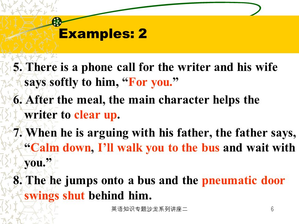 Examples: 2 5. There is a phone call for the writer and his wife says softly to him, For you.