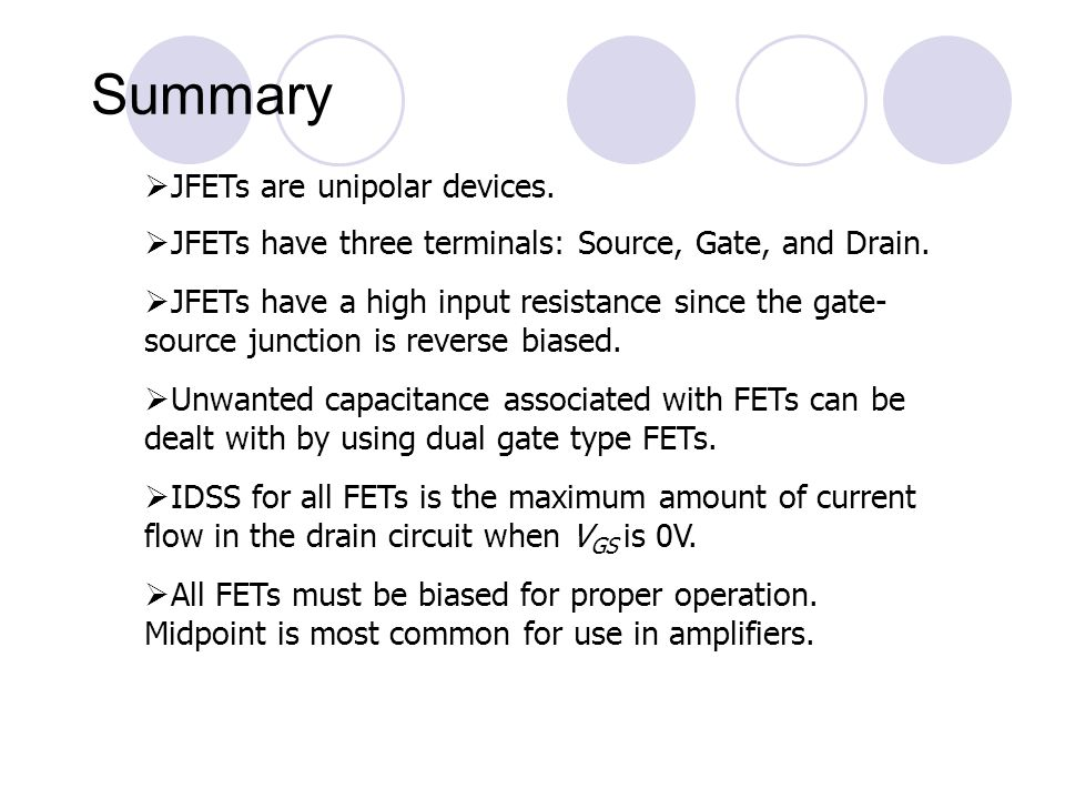Summary JFETs are unipolar devices.