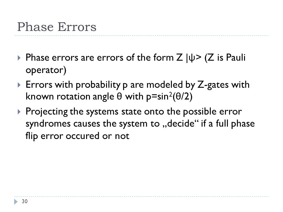 Phase Errors Phase errors are errors of the form Z |ψ> (Z is Pauli operator)