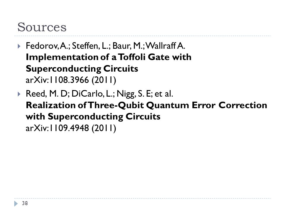 Sources Fedorov, A.; Steffen, L.; Baur, M.; Wallraff A. Implementation of a Toffoli Gate with Superconducting Circuits arXiv:1108.3966 (2011)