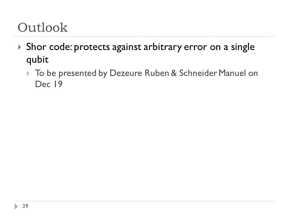 Outlook Shor code: protects against arbitrary error on a single qubit