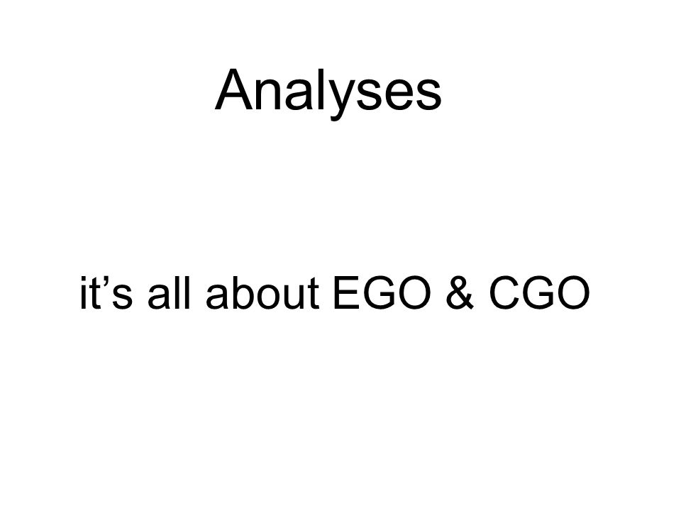 Analyses it's all about EGO & CGO