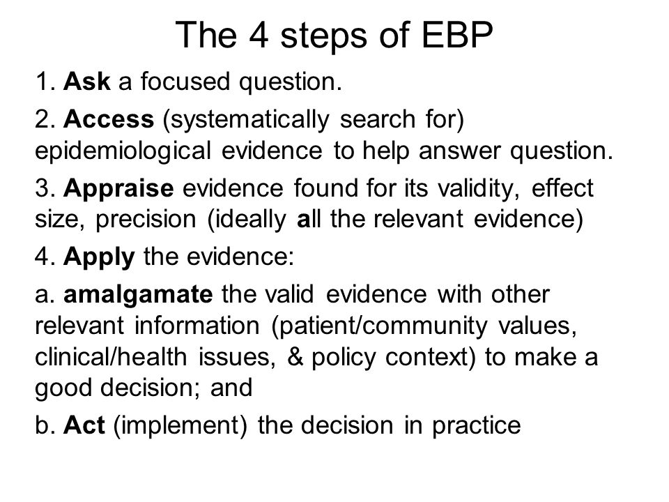 The 4 steps of EBP 1. Ask a focused question.