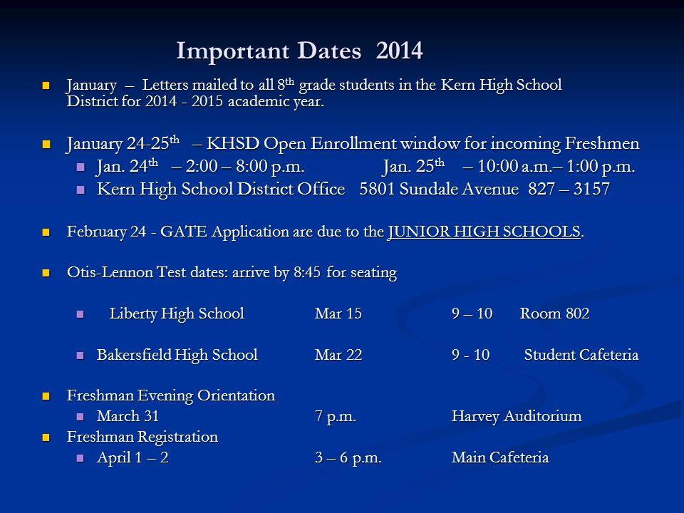 Important Dates 2014 January – Letters mailed to all 8th grade students in the Kern High School District for 2014 - 2015 academic year.