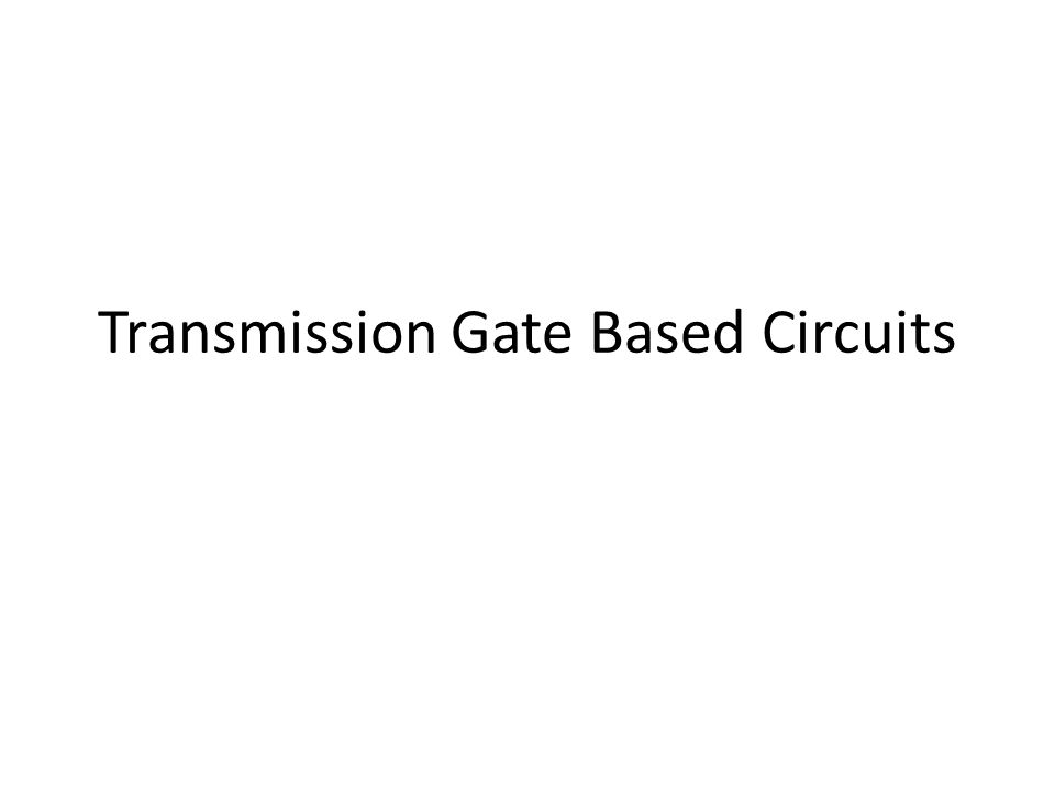 Transmission Gate Based Circuits