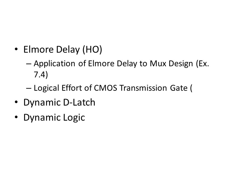 Elmore Delay (HO) Dynamic D-Latch Dynamic Logic
