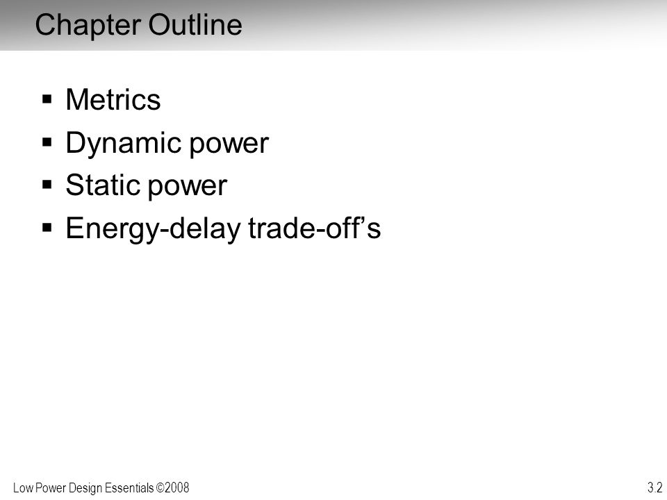 Chapter Outline Metrics Dynamic power Static power Energy-delay trade-off's