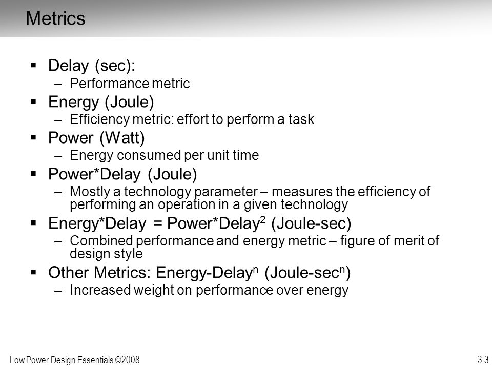 Metrics Delay (sec): Energy (Joule) Power (Watt) Power*Delay (Joule)