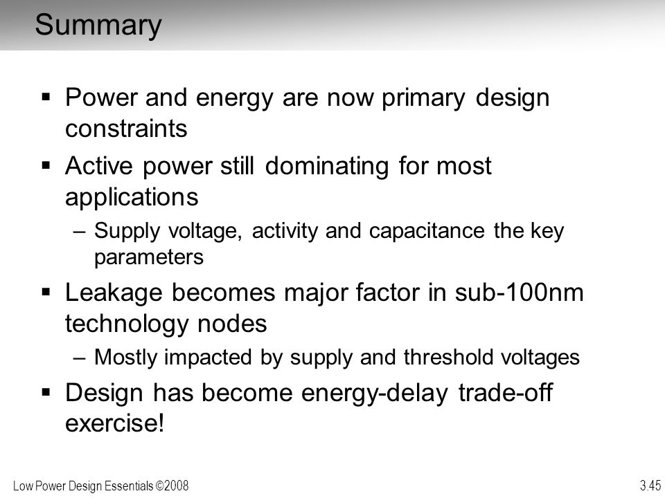 Summary Power and energy are now primary design constraints