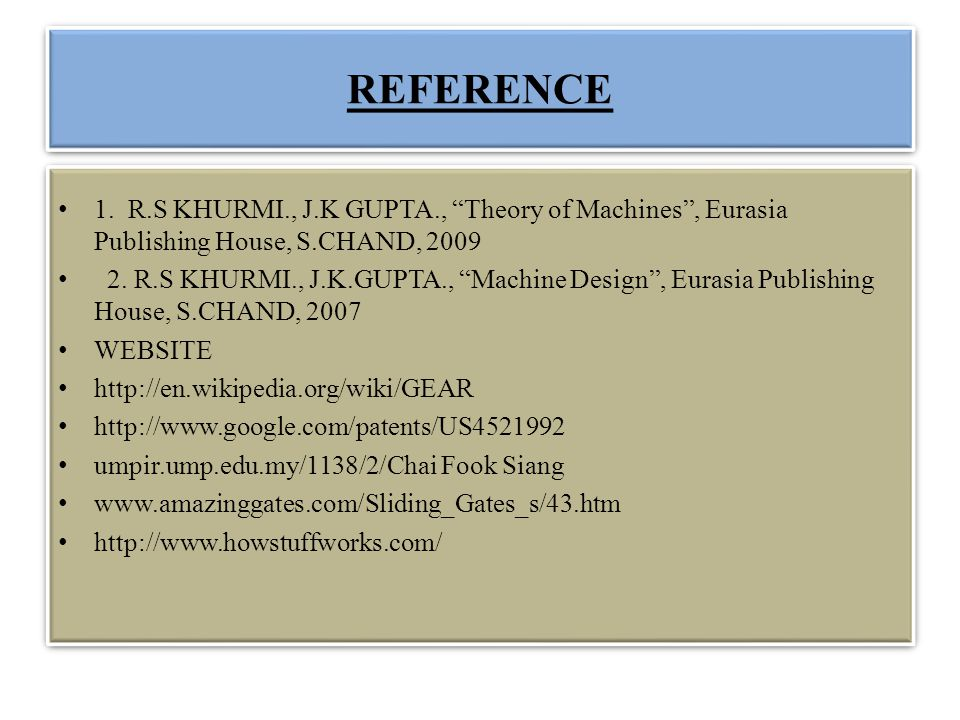 REFERENCE 1. R.S KHURMI., J.K GUPTA., Theory of Machines , Eurasia Publishing House, S.CHAND, 2009.