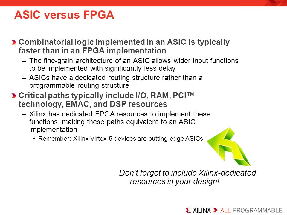 ASIC versus FPGA Combinatorial logic implemented in an ASIC is typically faster than in an FPGA implementation.