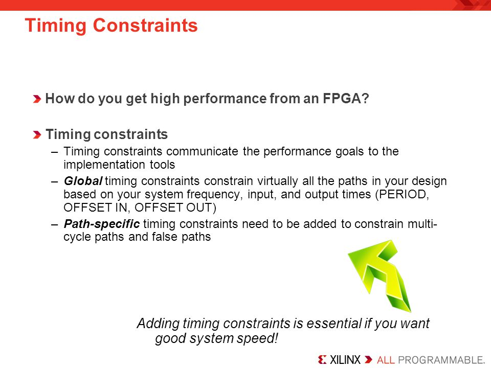 Timing Constraints How do you get high performance from an FPGA