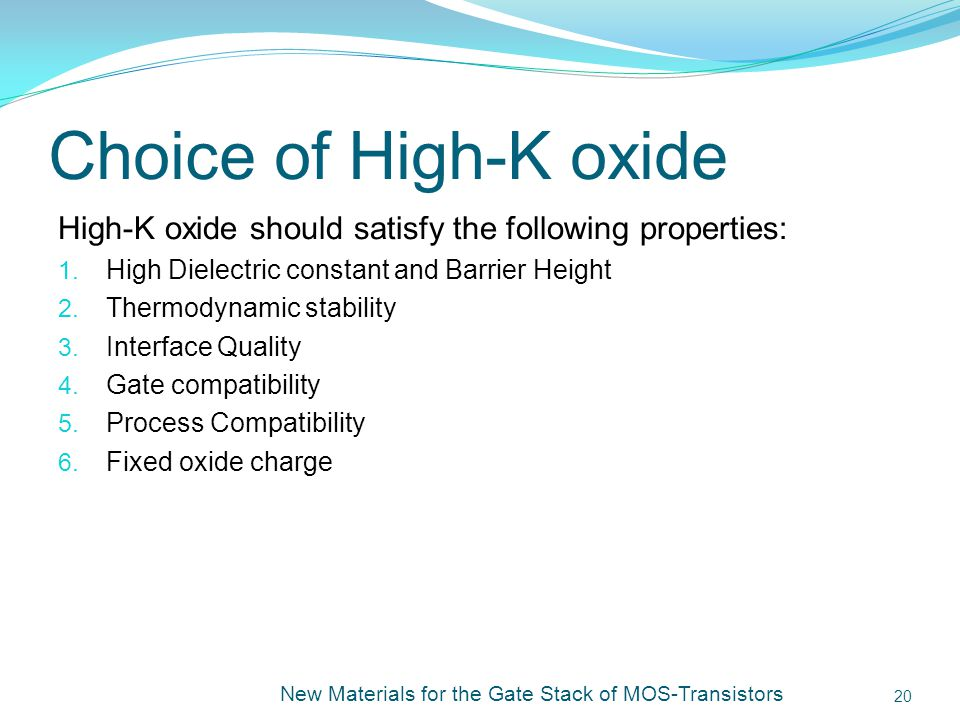 Ashesh Jain Choice of High-K oxide. High-K oxide should satisfy the following properties: High Dielectric constant and Barrier Height.