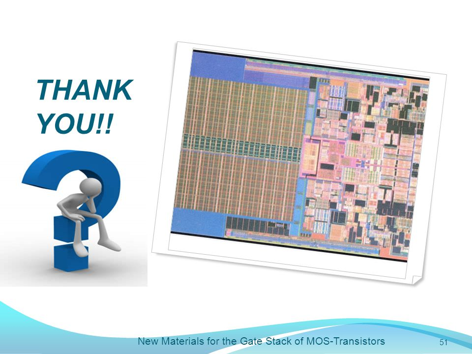 THANK YOU!! New Materials for the Gate Stack of MOS-Transistors