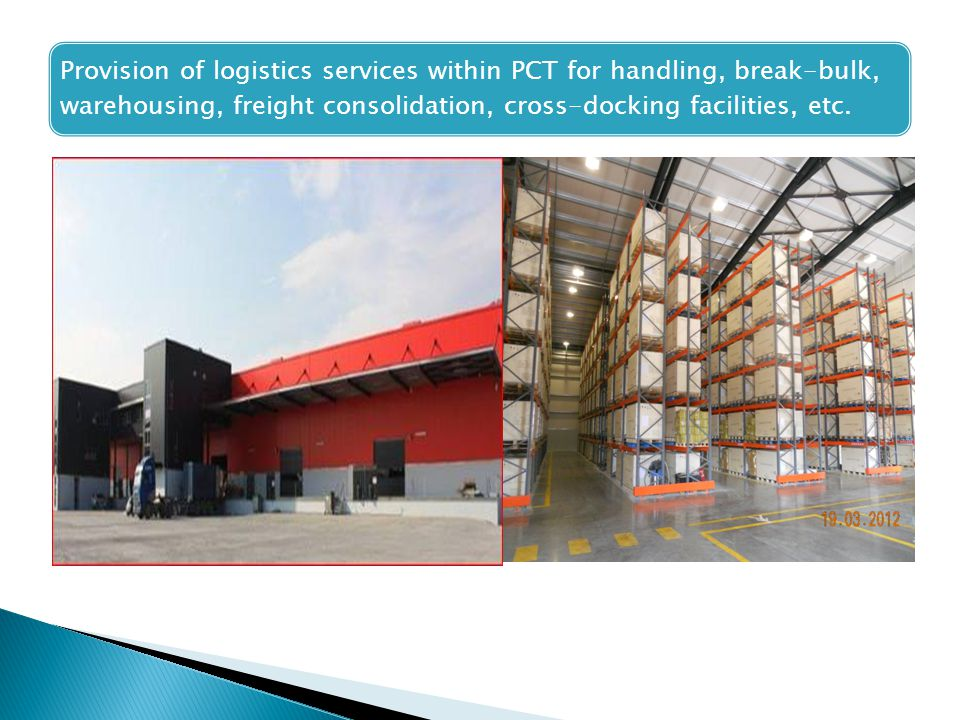 Provision of logistics services within PCT for handling, break-bulk, warehousing, freight consolidation, cross-docking facilities, etc.