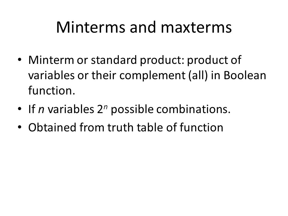 Minterms and maxterms Minterm or standard product: product of variables or their complement (all) in Boolean function.