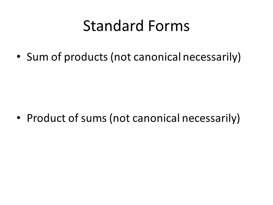 Standard Forms Sum of products (not canonical necessarily)